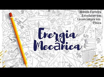 Vídeo aula sobre o conceito e aplicação de Energia Mecânica