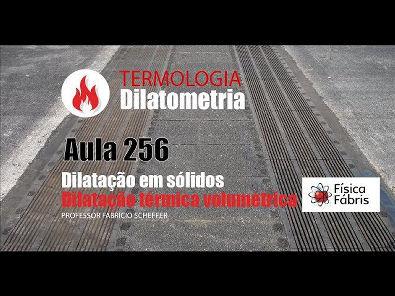 2.4.6 Dilatação térmica volumétrica dos sólidos [FÍSICA FÁBRIS] Aula 256 TERMOLOGIA Dilatometria