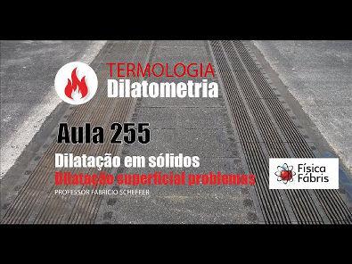 2.4.5 Dilatação térmica superficial sólidos problemas [FÍSICA FÁBRIS] Aula 255 TERMOLOGIA Dilatometria