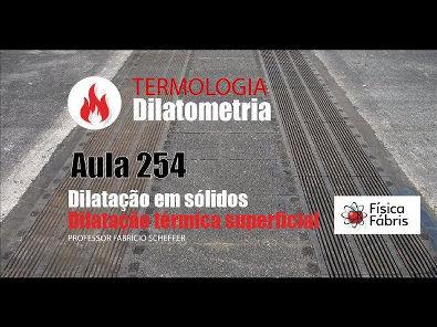 2.4.4 Dilatação térmica superficial dos sólidos [FÍSICA FÁBRIS] Aula 254 TERMOLOGIA Dilatometria