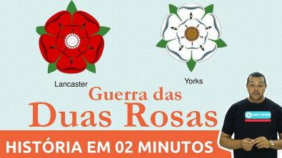 História em dois minutos: Guerra das duas Rosas