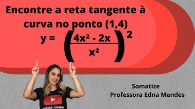 Encontre a reta tangente à curva y = ((4x²-2x)x²)² no ponto (1,4) Somatize - Professora Edna Mendes