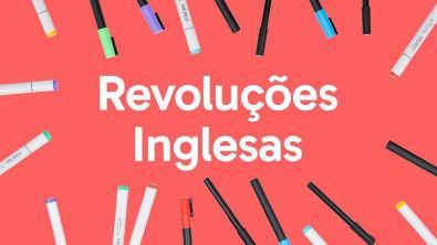 REVOLUÇÕES INGLESAS   QUER QUE DESENHE   DESCOMPLICA