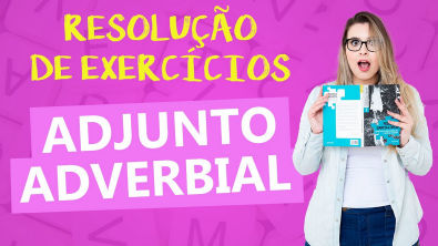 ADJUNTO ADVERBIAL: RESOLUÇÃO DE EXERCÍCIOS DETALHADA - Profa Pamba