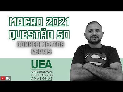 MACRO UEA 2021 | QUESTÃO 50 | CONHECIMENTOS GERAIS