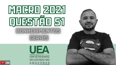 MACRO UEA 2021 | QUESTÃO 51 | CONHECIMENTOS GERAIS