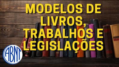 Referências - Modelos de Livros, Trabalhos, Legislações e Outros