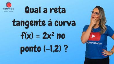 Equação da reta tangente à curva f(x) = 2x² no ponto (-1,2) - Derivada - Somatize - Professora Edna