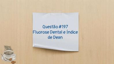 Fluorose Dental e Índice de Dean - Questão #197 - Concurso Odontologia
