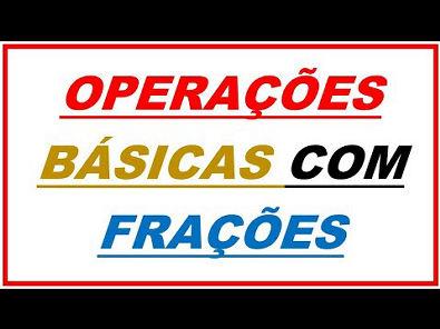 OPERAÇÕES BÁSICAS COM FRAÇÕES