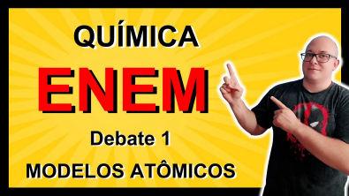 Curso ENEM - QUÍMICA Debate 1 - Modelos atômicos a base da química como ciência
