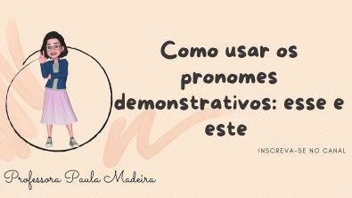 Como usar na escrita os pronomes esse e este Pronomes demonstrativos/SUPERAULAS DE PORTUGUÊS ✌