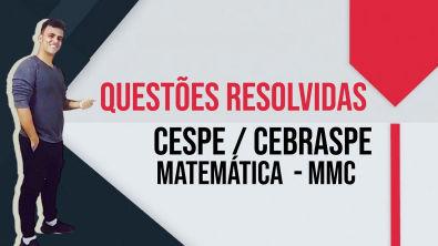 Questões resolvidas da banca CEBRASPE de MATEMÁTICA MMC ( MENOR MÚLTIPLO COMUM)   exercícios CESPE