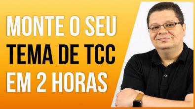 Quer um Tema de TCC nota 10 em até 2 horas?