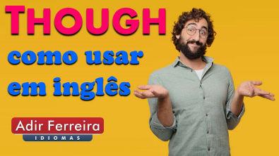 Como usar THOUGH em Inglês